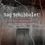 """Katalog zur Ausstellung """"Sag Schibbolet! Von sichtbaren und unsichtbaren Grenzen"""""""