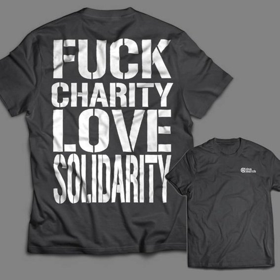 """Fuck Charity Love Solidarity"" T-Shirt"