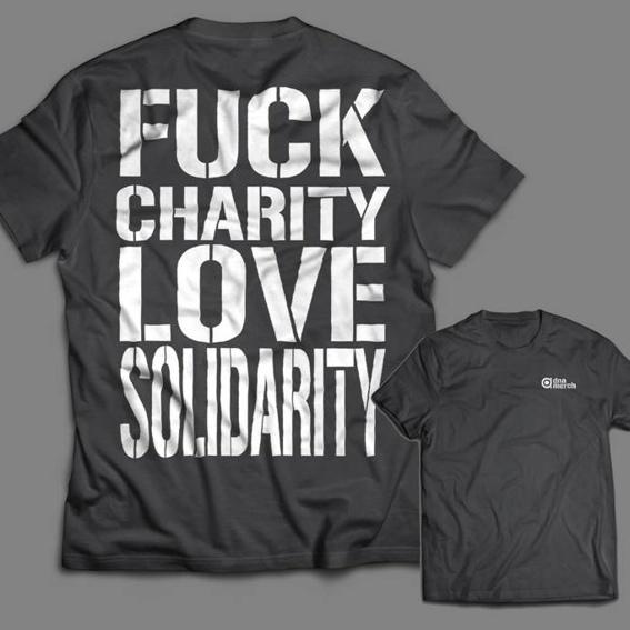 """""""Fuck Charity Love Solidarity"""" T-Shirt"""