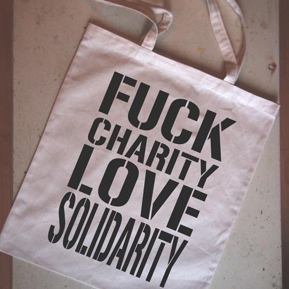 """Tote Bag """"Fuck Charity Love Solidarity"""""""