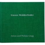 Unsere Wälderlieder: CD+Buch von Anton und Philipp Lingg