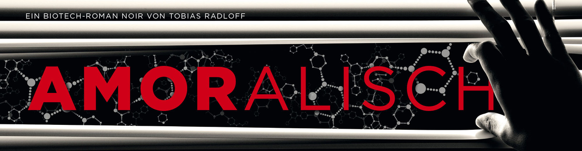 Amoralisch - ein Biotech-Roman Noir
